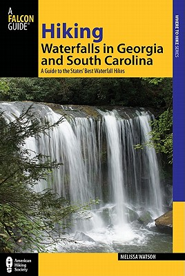 Hiking Waterfalls in Georgia and South Carolina By Watson, Melissa