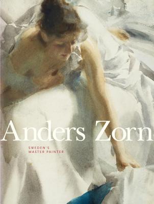 Anders Zorn By Cederlund, Johan/ Brummer, Hans Hendrik/ Hedstrom, Per/ Ganz, James A./ Fine Arts Museum of San Francisco (COR)