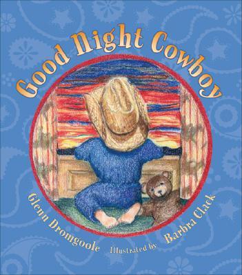 Good Night Cowboy By Dromgoole, Glenn/ Clack, Barbra (ILT)